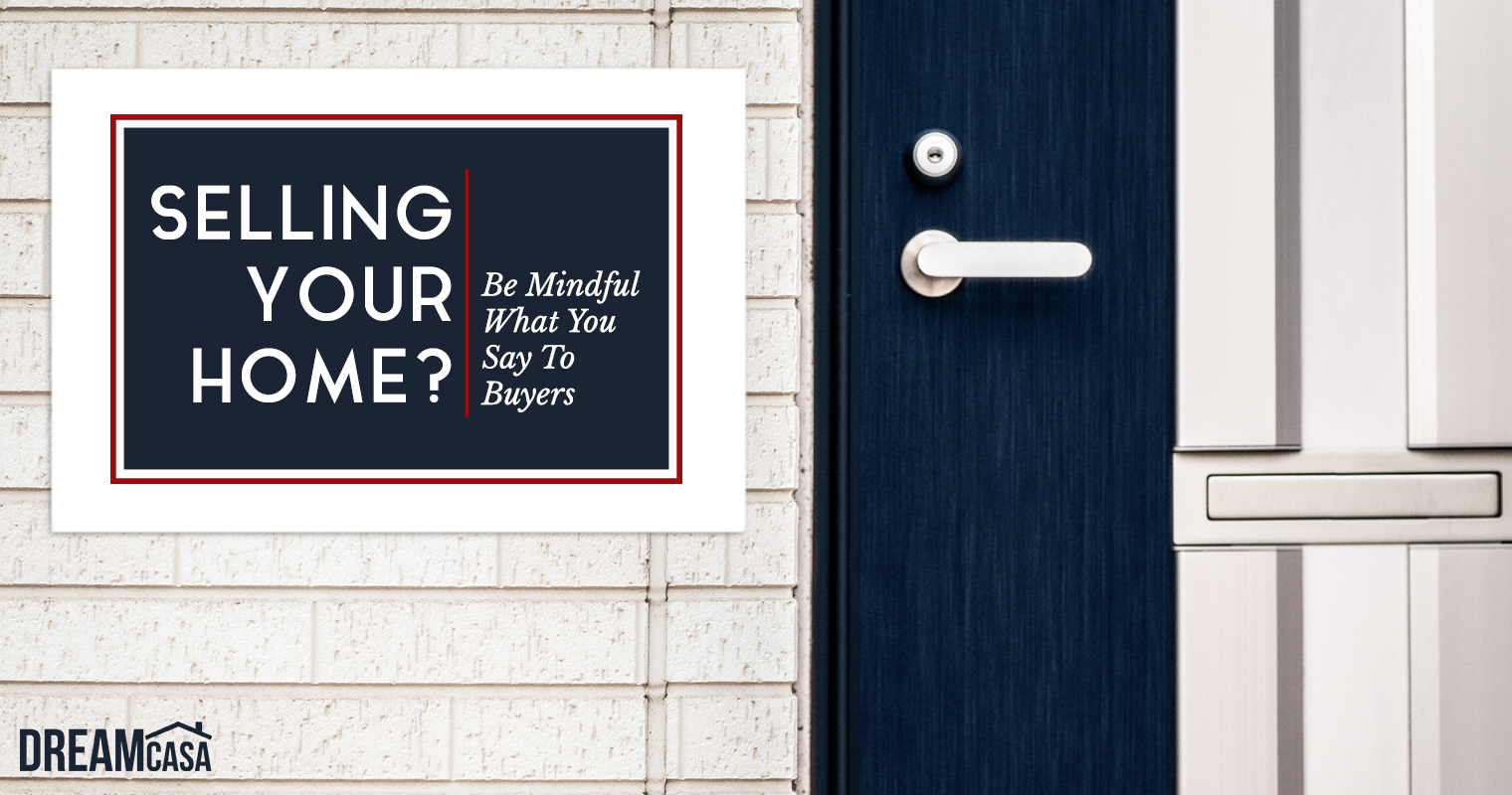 Selling Your Home? Be Mindful What You Say To Buyers